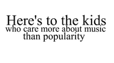 Here's to the kids who care more about music than popularity <3