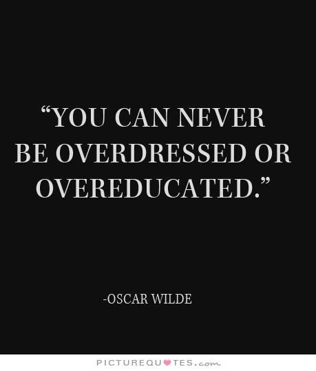 3e0a414e160 You can never be overdressed or overeducated. Oscar Wilde quotes on  PictureQuotes.com.