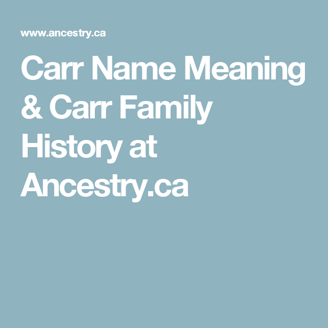 Carr Name Meaning & Carr Family History at Ancestry.ca ...