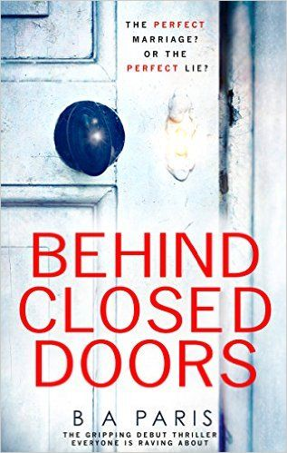 Behind Closed Doors The Gripping Debut Thriller Everyone Is Raving About Ebook B A Paris Amazon Behind Closed Doors Book Psychological Thrillers Good Books