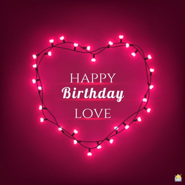 Unique Emotional And Romantic Birthday Wishes For Your Love Happy Valentines Day Sign Happy Valentines Day Pictures Happy Birthday Love