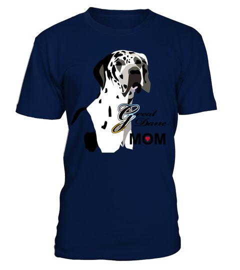 Great Dane Mom Great Dane Momcreate A Unique T Shirt With This