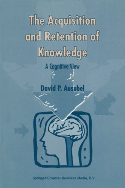 The Acquisition And Retention Of Knowledge A Cognitive View By D P Ausubel Springer Learning Theory Buch Cognitive