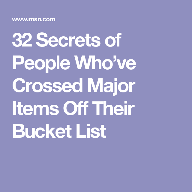 32 Secrets of People Who've Crossed Major Items Off Their Bucket List