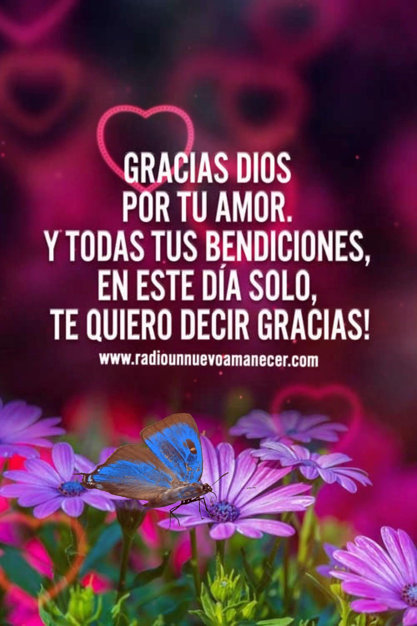 Gracias Dios por tu amor. Y todas tus bendiciones, en este día solo quiero decir gracias!