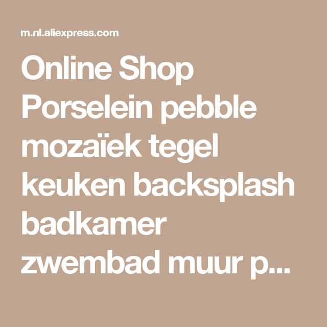 Online Shop Porselein pebble mozaïek tegel keuken backsplash ...