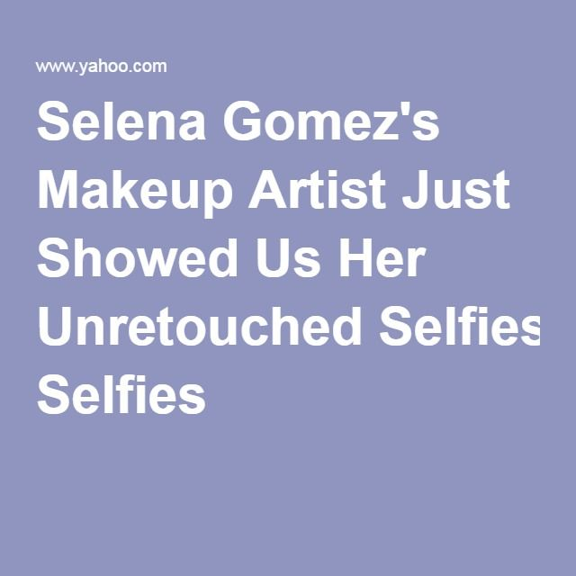 Selena Gomez's Makeup Artist Just Showed Us Her Unretouched Selfies