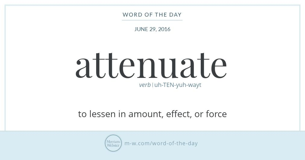 Word of the Day: Attenuate | A WORD A DAY | Word of the day ...