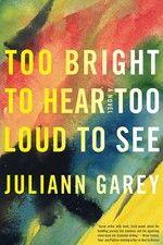 Juliann Garey:Too Bright To Hear Too Loud To See