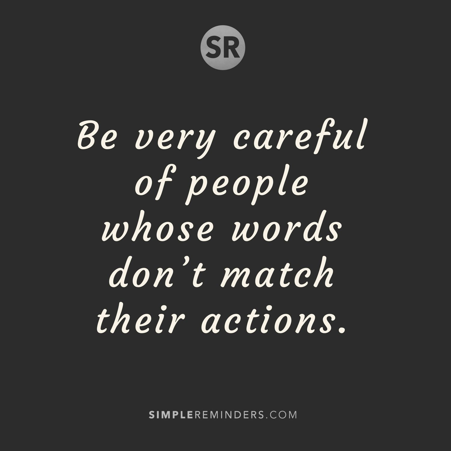 Be Very Careful Of People Whose Words Dont Match Their Actions