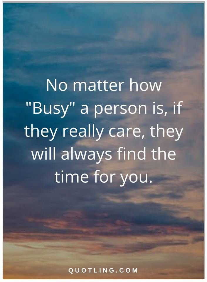 "Busy Quotes Busy Quotes No Matter How ""busy"" A Person Is If They Really Care"