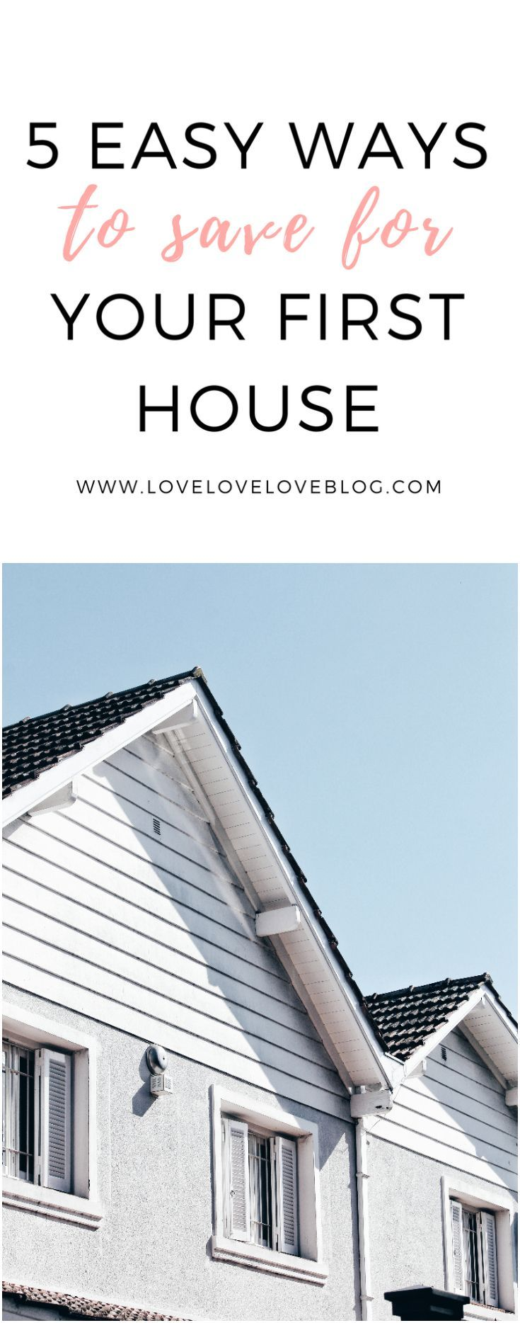 How To Become A Homeowner 5 Easy Ways To Save Love Love Love House Down Payment Ways To Save Home Buying Tips