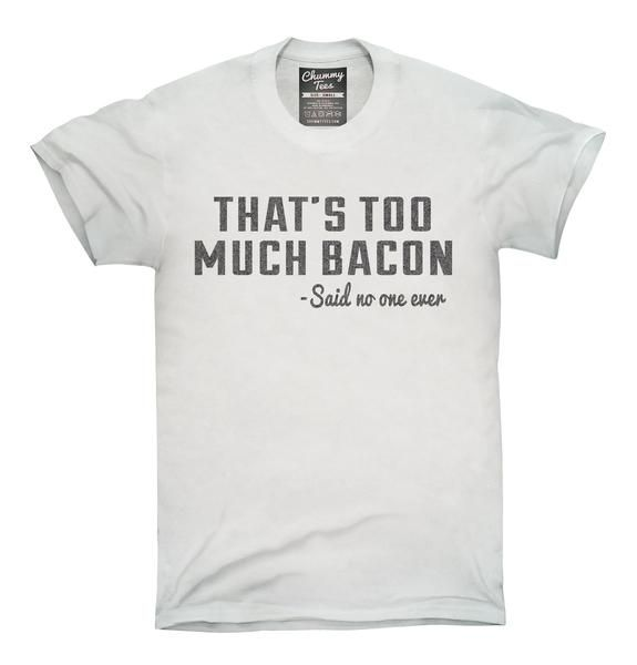b87d33915 That's Too Much Bacon Funny Breakfast Quote T-Shirt, Hoodie, Tank Top