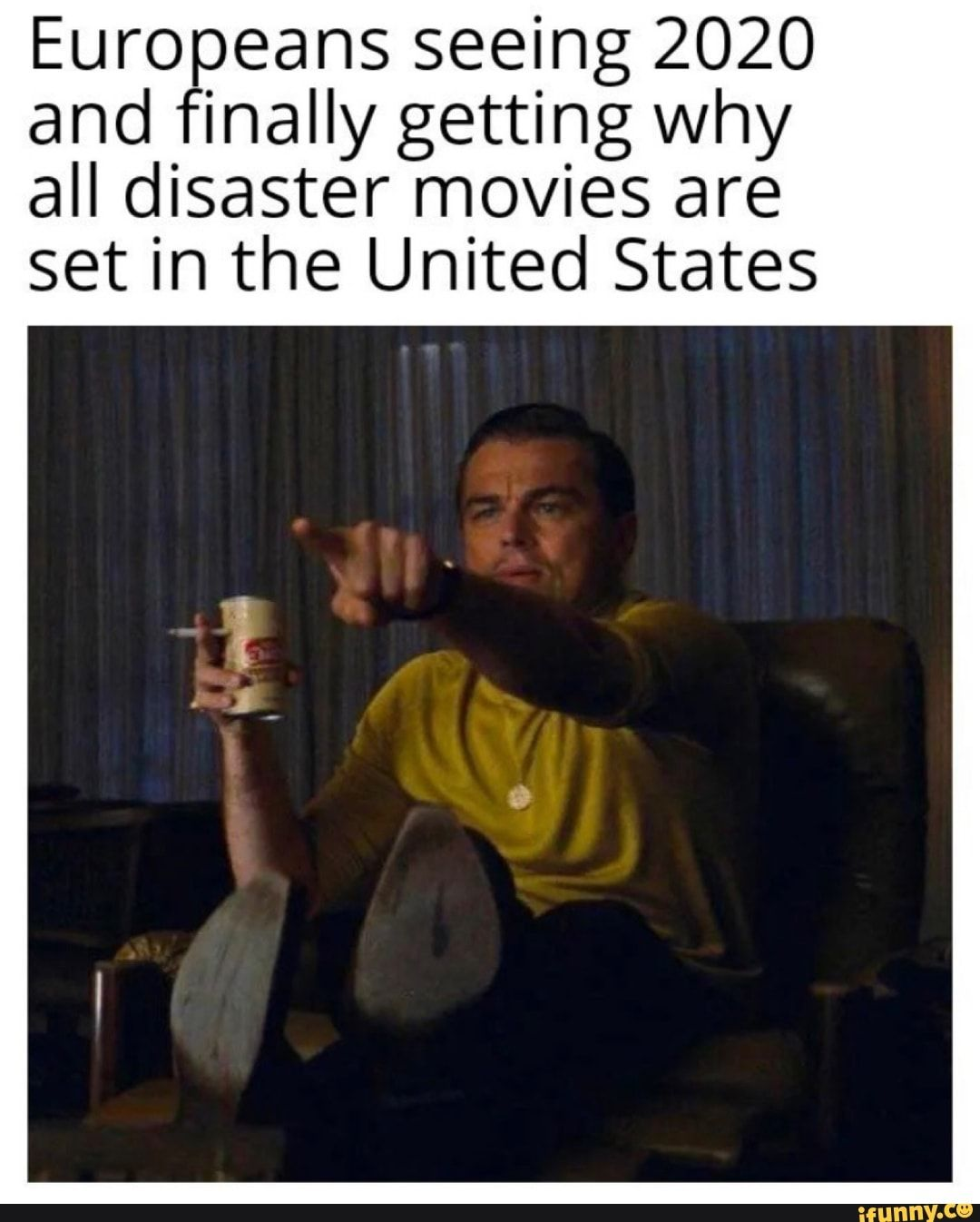 Europeans Seeing 2020 And Finally Getting Why All Disaster Movies Are Set In The United States Ifunny Funny Memes Tumblr Funny Memes About Girls Memes Quotes