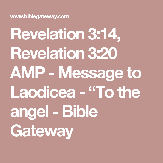 "Revelation 3:14, Revelation 3:20 AMP - Message to Laodicea - ""To the angel - Bible Gateway"