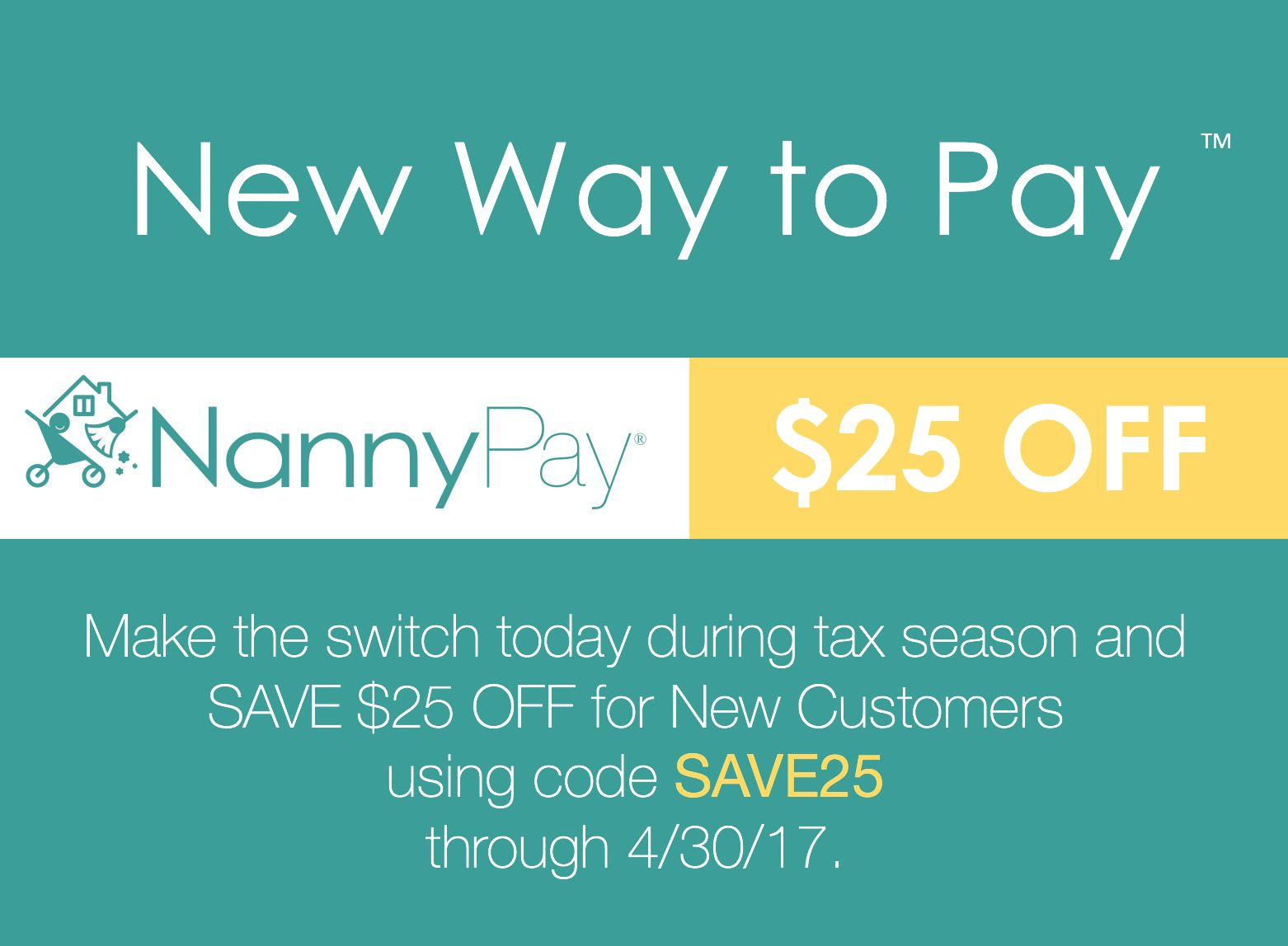 It's tax season and we want you to make the switch to NannyPay! SAVE $25 now through 4/30/17 for NEW customers. Not valid for renewals.