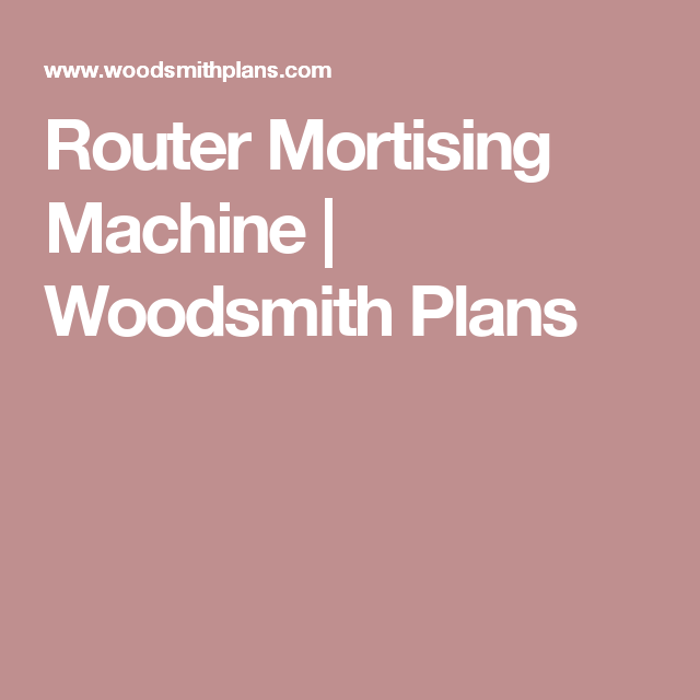 Router mortising machine woodsmith plans toys wood pinterest router mortising machine woodsmith plans greentooth Images