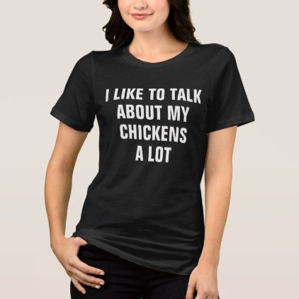 Talks A Lot About Chickens T Shirt