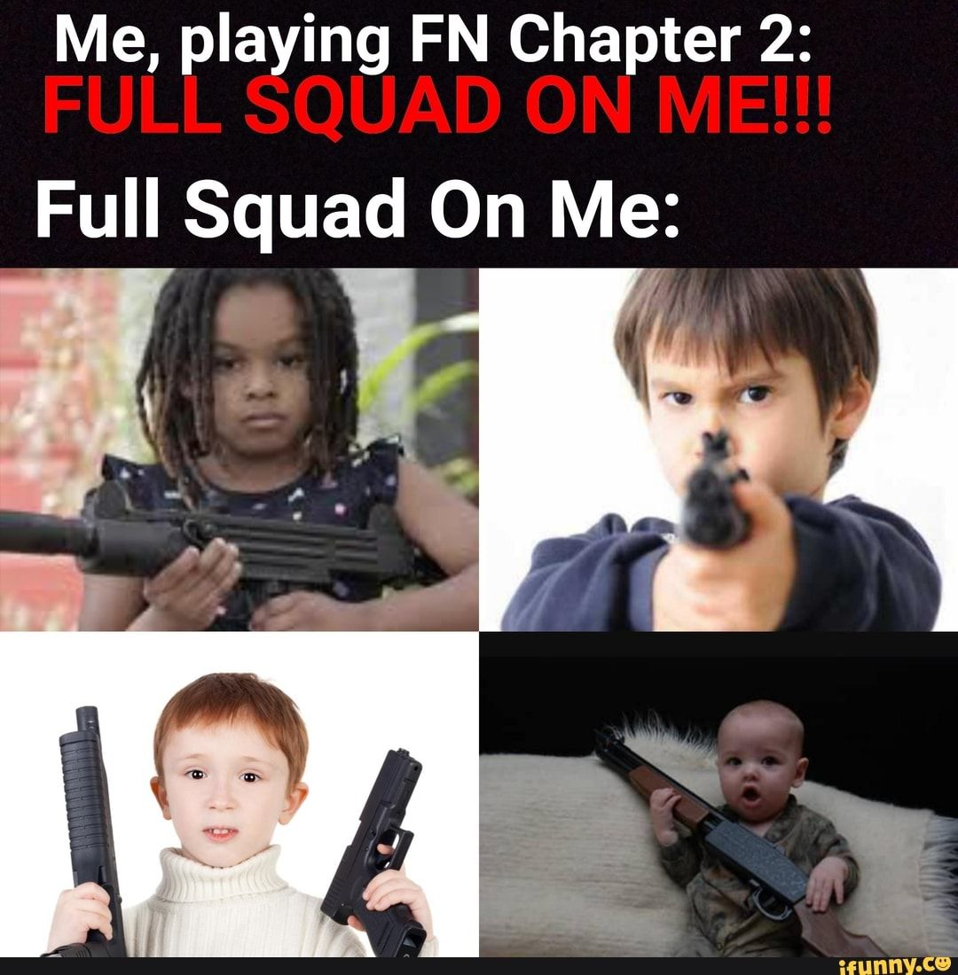 Me Playing Fn Chapter 2 Full Squad On Me Ifunny Funny School Memes School Memes Memes