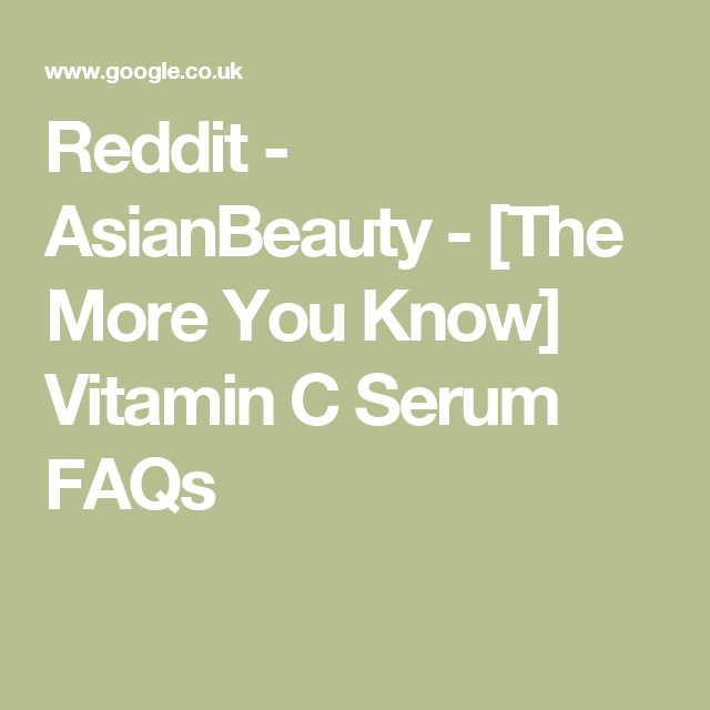 Reddit - AsianBeauty - [The More You Know] Vitamin C Serum