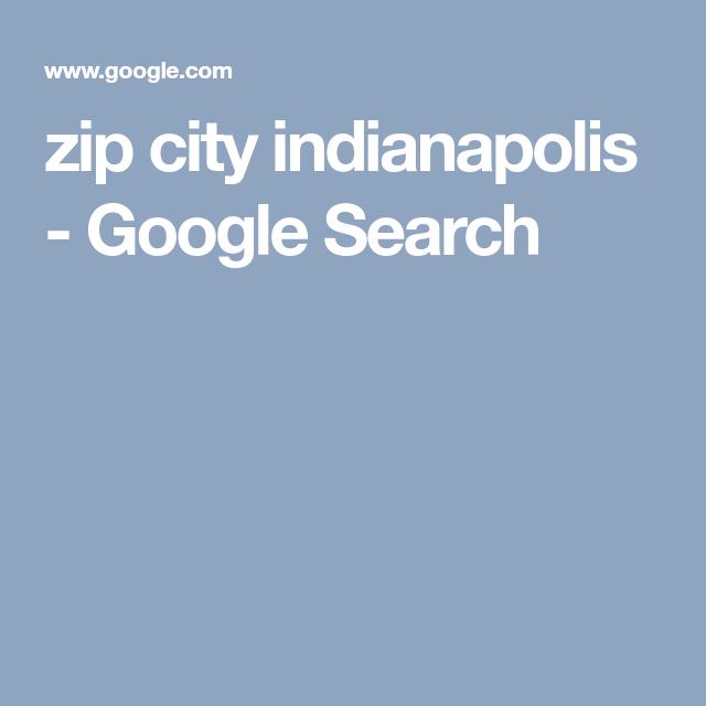 Zip City Indianapolis Google Search Zip City Indianapolis City