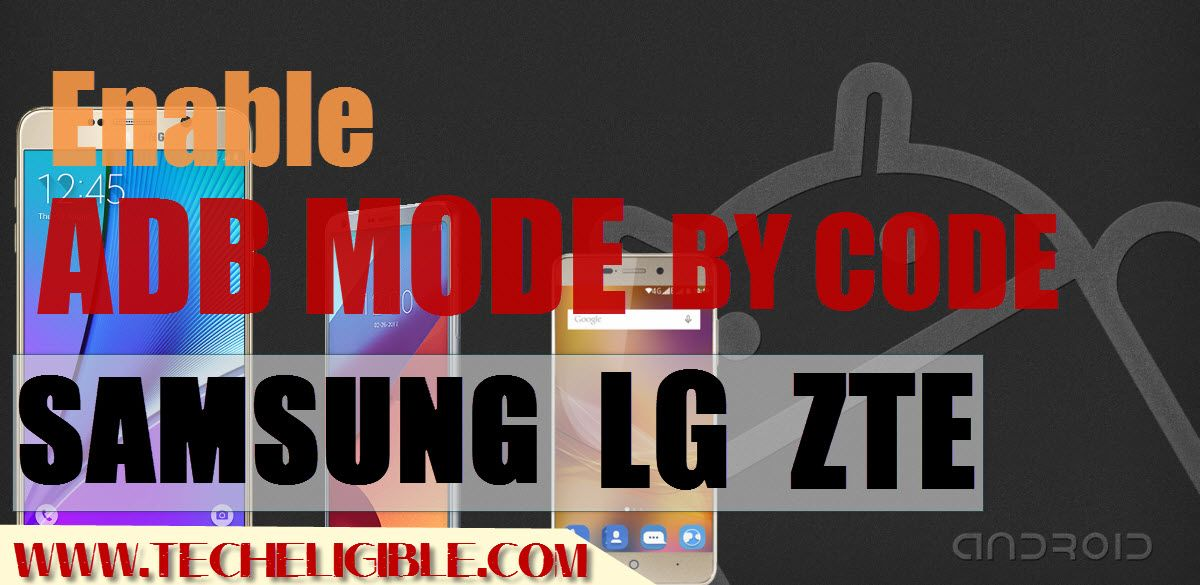 Enable ADB Mode By Codes or Diag Mode on Samsung Galaxy, LG