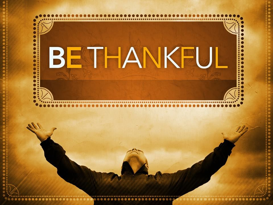 Do as it says...Be thankful...for EVERYTHING!