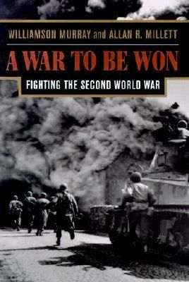 A War to be Won: Fighting the Second World War by Williamson Murray and Allan R. Millett