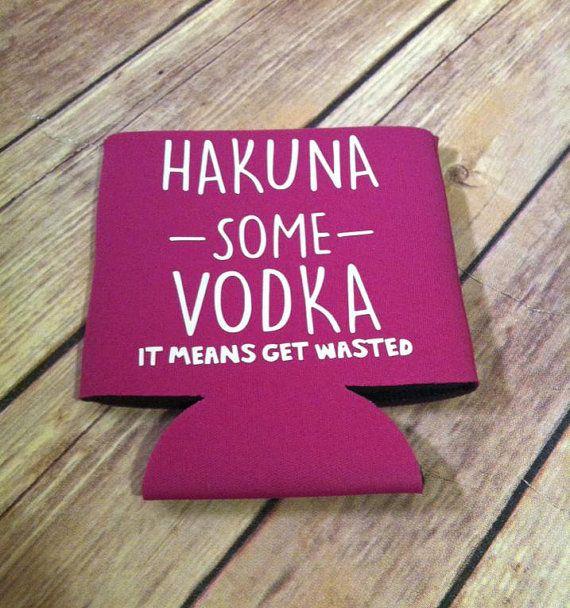 Hakuna Some Vodka Koozie Beer Koozie Soda Koozie By