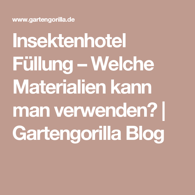 insektenhotel f llung welche materialien kann man verwenden gartengorilla blog. Black Bedroom Furniture Sets. Home Design Ideas