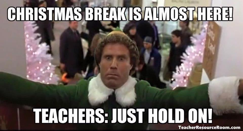 Buddy The Elf Christmas Break Teacher Memes Funny Teacher Memes Teacher Quotes Funny