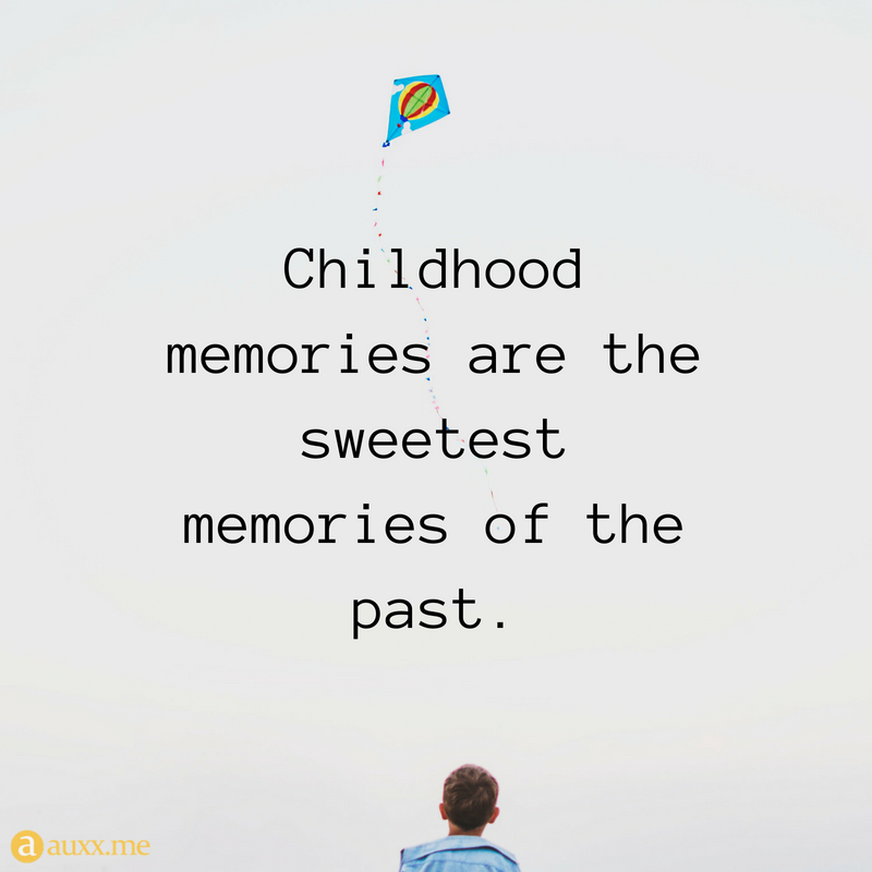 childhood memories are the sweetest memories of the past past