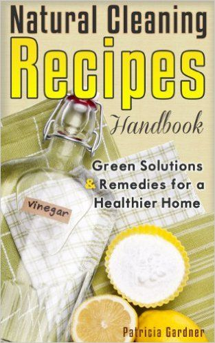 Natural Cleaning Recipes: Natural Green Cleaning Is Easy With This Handbook of Homemade Products, Non-Toxic Cleaners, and Solutions For a Chemical Free Home. - Kindle edition by Patricia Gardner. Crafts, Hobbies & Home Kindle eBooks @ Amazon.com.