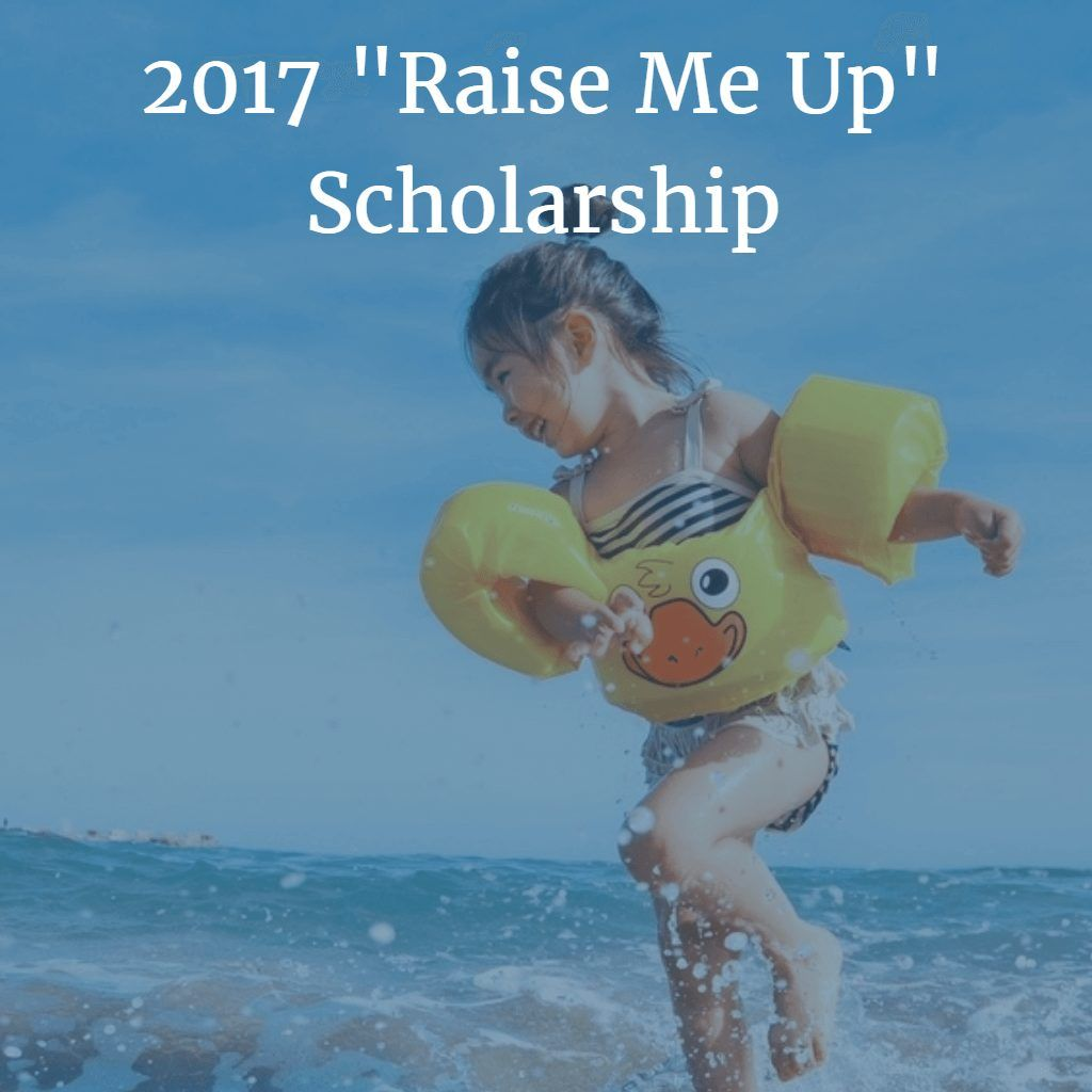 The 2017 Raise Me Up Scholarship is for tuition and other academic expenses. A check for $1,000 will be made payable to the scholarship winner's school.