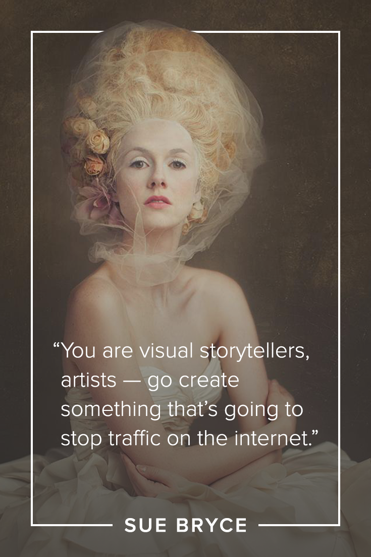 Sue Bryce quote You are visual storytellers, artists