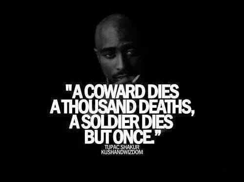 A Coward Dies A Thousand Deaths A Soldier Dies But Once With