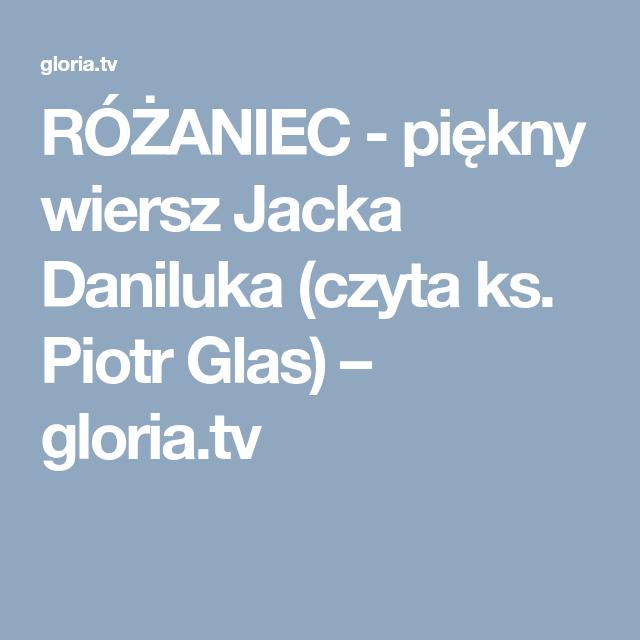 Różaniec Piękny Wiersz Jacka Daniluka Czyta Ks Piotr