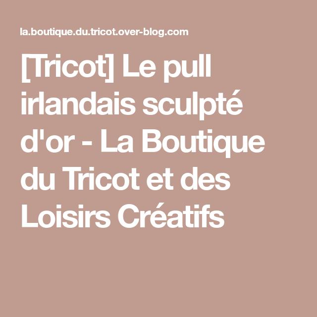 6002a752eefd Tricot  Le pull irlandais sculpté d or - La Boutique du Tricot et ...