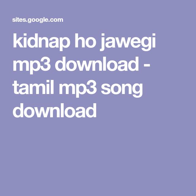 Kidnap Ho Jawegi Mp3 Download Tamil Mp3 Song Download Ringtone