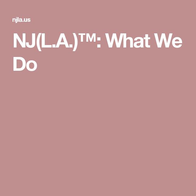 NJ(L.A.)™: What We Do