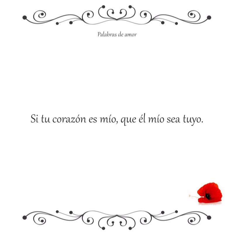 Si tu corazón es mío, que él mío sea tuyo. #poéticas #amo