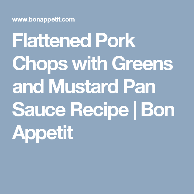 Flattened Pork Chops with Greens and Mustard Pan Sauce Recipe | Bon Appetit