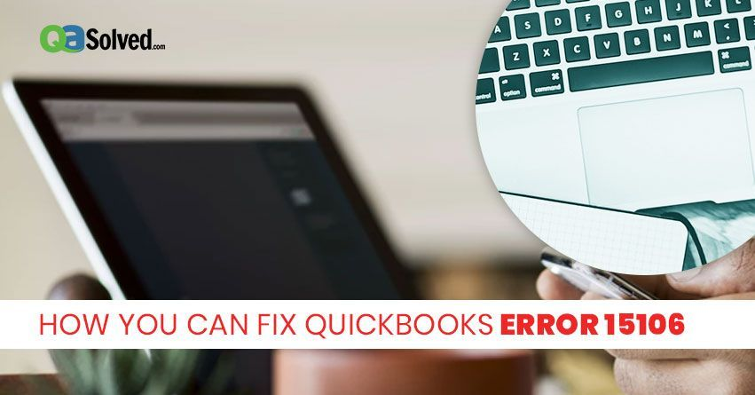 You might come across QuickBooks error code 15106 while using