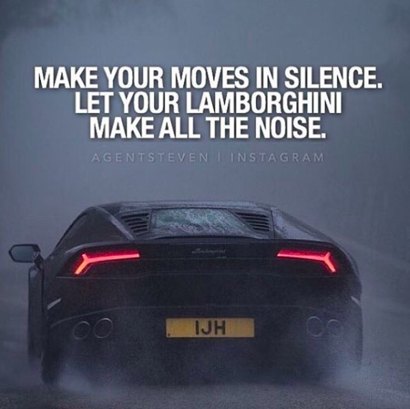 Make Your Moves In Silence Let Your Lamborghini Make All The Noise