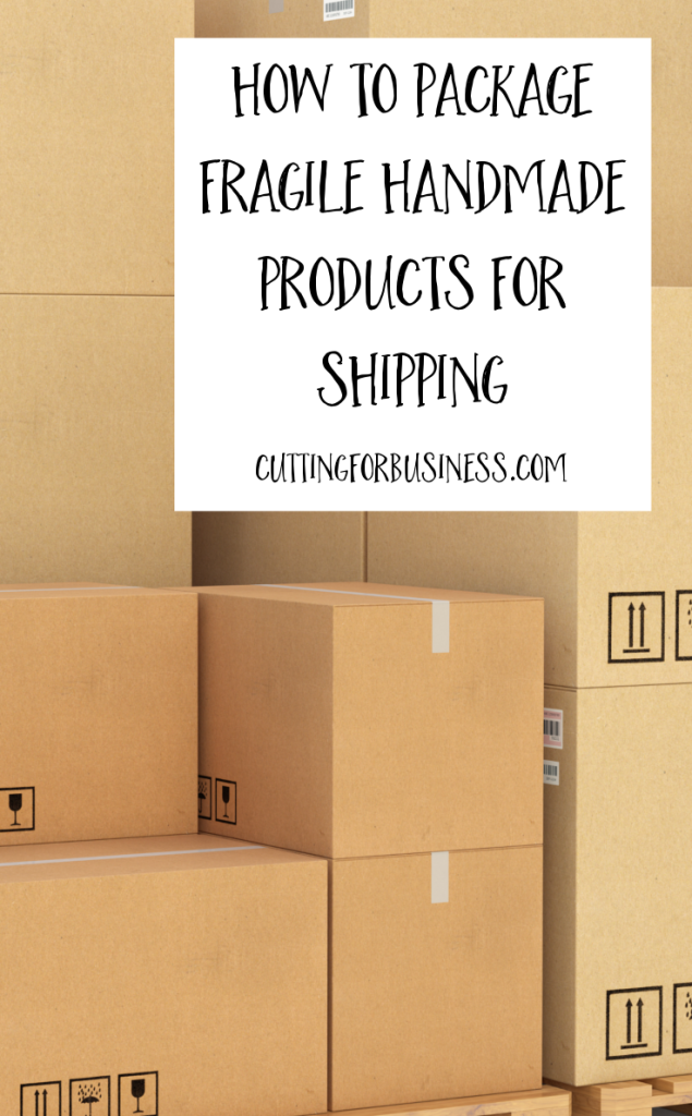 How to package fragile handmade products for shipping in your Silhouette Cameo or Cricut small business - by cuttingforbusiness.com