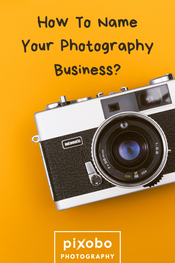 Best Photography Names How To Name Your Photography Business Photography Names Business Photography Business Photography Names