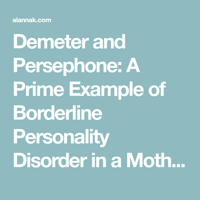 Demeter And Persephone A Prime Example Of Borderline Personality Disorder In A Mother And Daugh Personality Disorder Borderline Personality Disorder Disorders