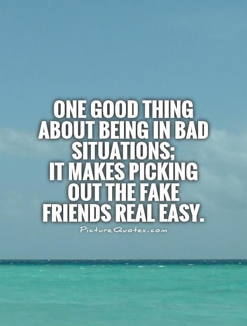 One good thing about being in bad situations; it makes picking out