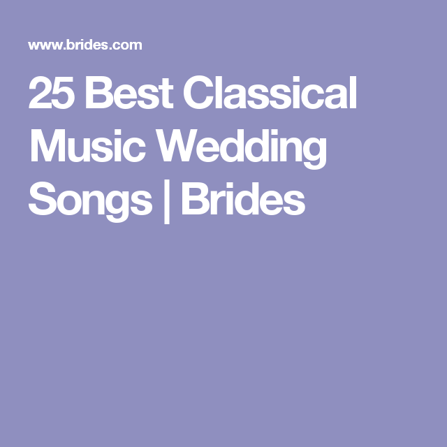65 Best Classical Music Wedding Songs