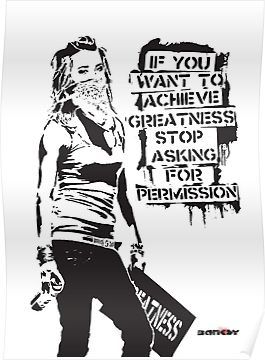 'Banksy quote graffiti If You Want to Achieve Greatness stop asking for permission black and white with Banksy tag signature' Poster by iresist